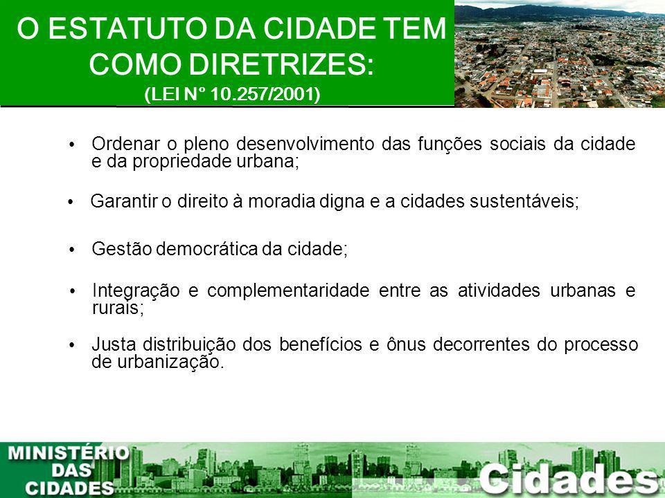 3 Ordenar o pleno desenvolvimento das funções sociais da cidade e da propriedade urbana; O ESTATUTO DA CIDADE TEM COMO DIRETRIZES: (LEI N° 10.257/2001