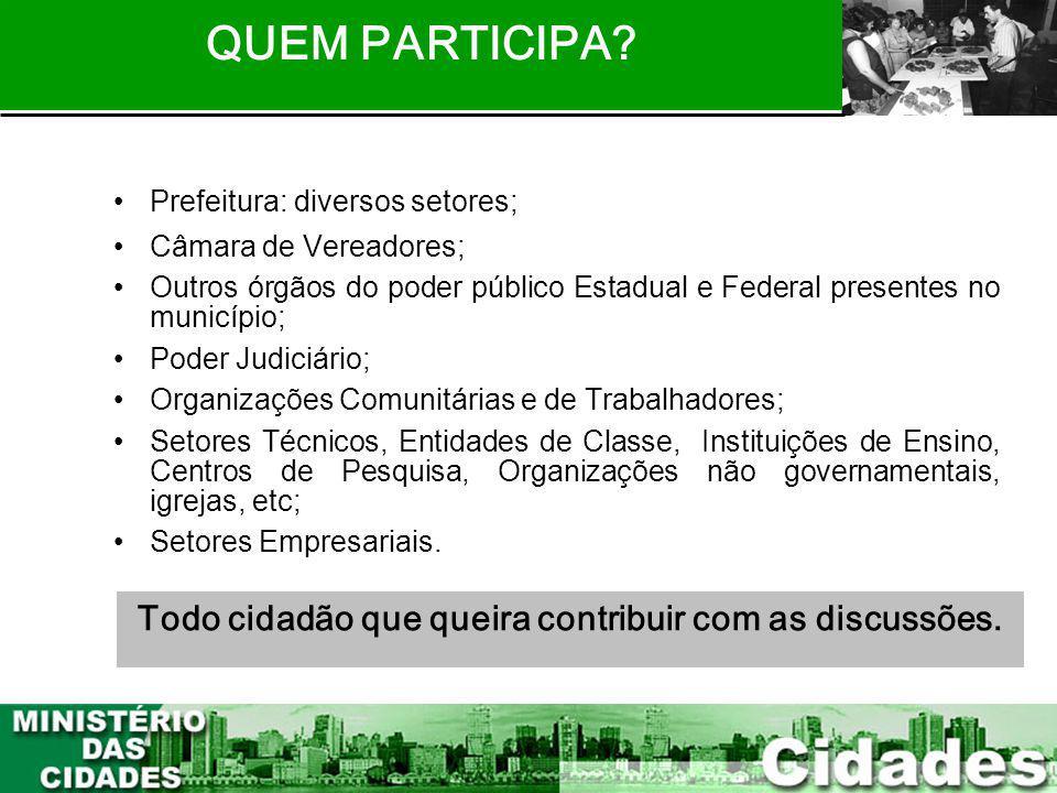 7 Todo cidadão que queira contribuir com as discussões. Prefeitura: diversos setores; Câmara de Vereadores; Outros órgãos do poder público Estadual e