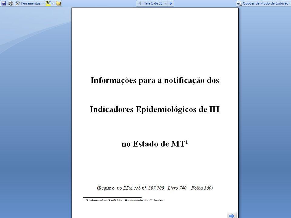 VI – Procedimentos para o preenchimento e envio dos relatórios Para o envio dos indicadores epidemiológicos de infecção hospitalar, deve-se inicialmente baixar o arquivo em excel referente ao seu estabelecimento (Planilha 1, 2 ou 3).