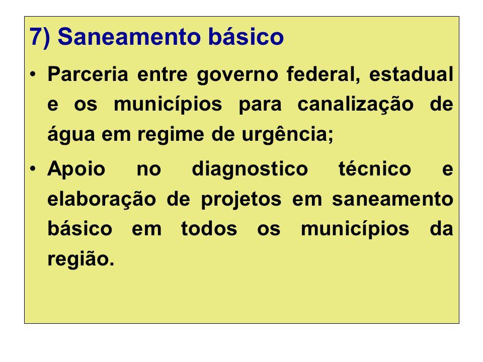 7) Saneamento básico Parceria entre governo federal, estadual e os municípios para canalização de água em regime de urgência; Apoio no diagnostico téc