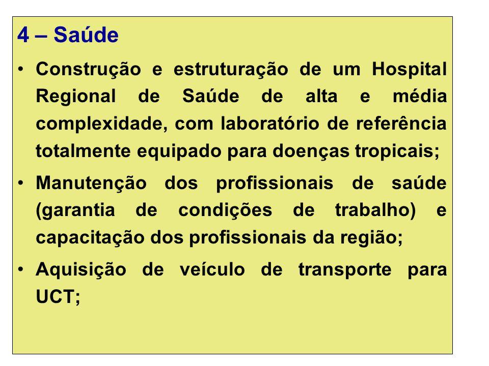 4 – Saúde Construção e estruturação de um Hospital Regional de Saúde de alta e média complexidade, com laboratório de referência totalmente equipado p