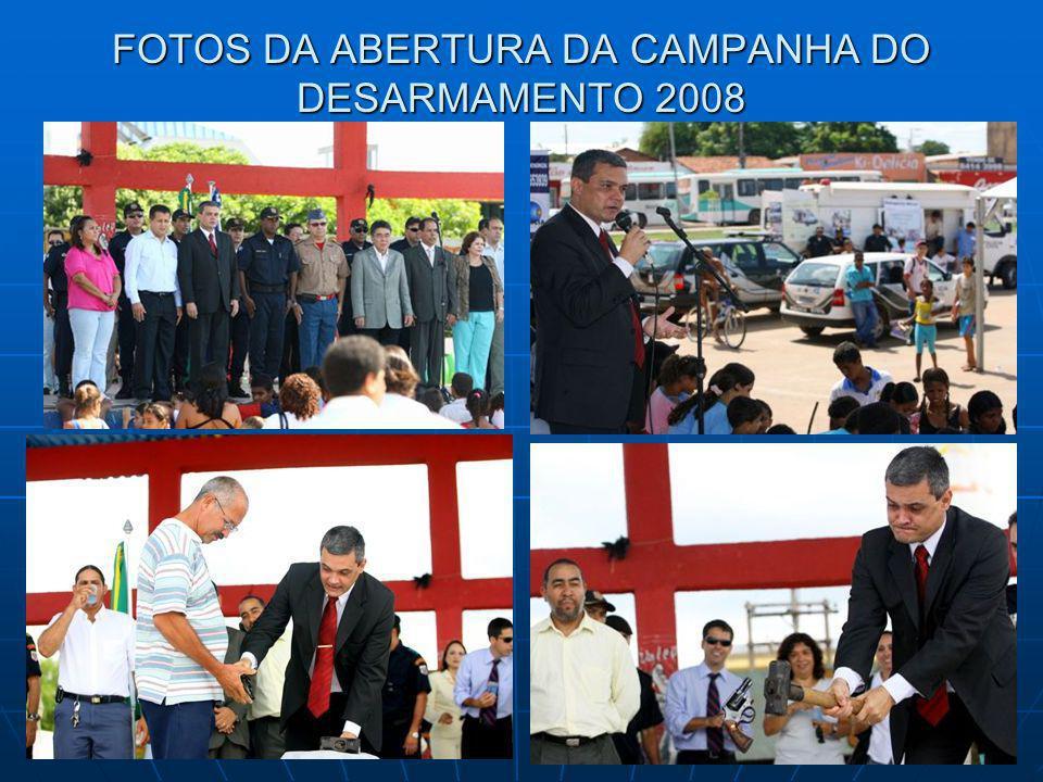 FOTOS DA ABERTURA DA CAMPANHA DO DESARMAMENTO 2008