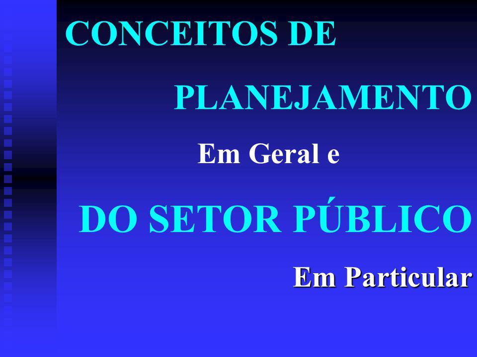 CONCEITOS DE PLANEJAMENTO Em Geral e DO SETOR PÚBLICO Em Particular