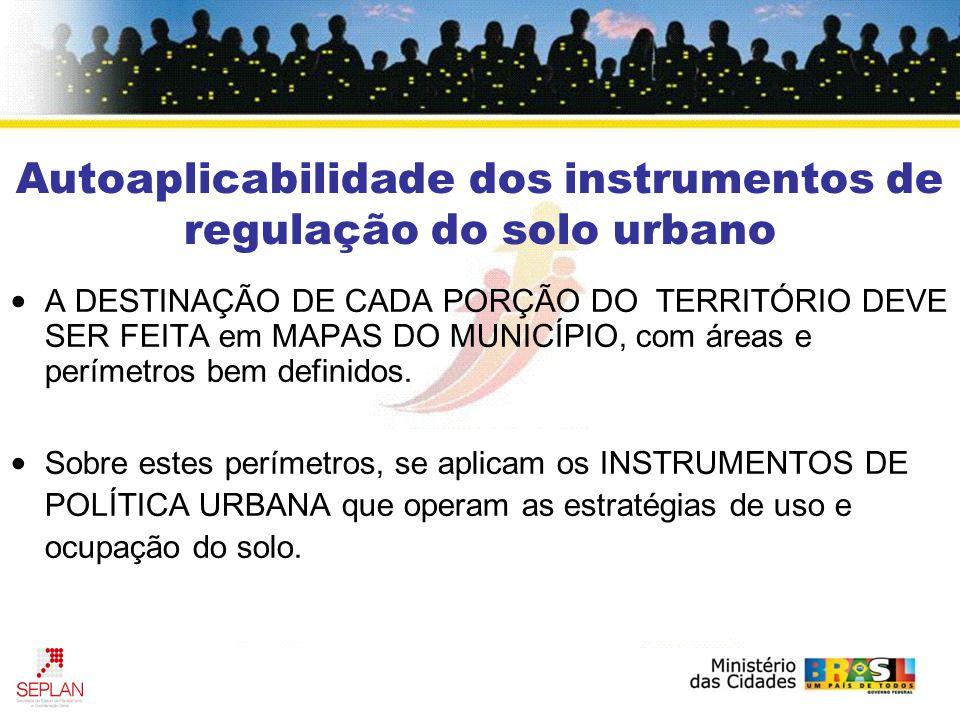 Autoaplicabilidade dos instrumentos de regulação do solo urbano A DESTINAÇÃO DE CADA PORÇÃO DO TERRITÓRIO DEVE SER FEITA em MAPAS DO MUNICÍPIO, com ár