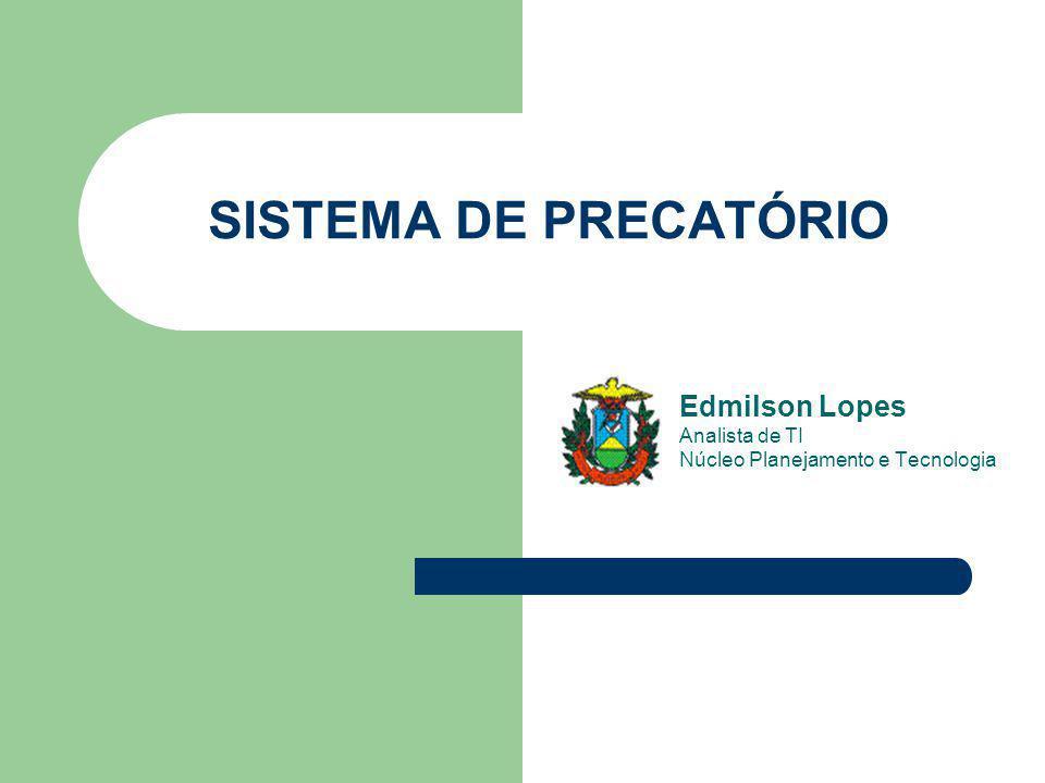 Edmilson Lopes Analista de TI Núcleo Planejamento e Tecnologia SISTEMA DE PRECATÓRIO