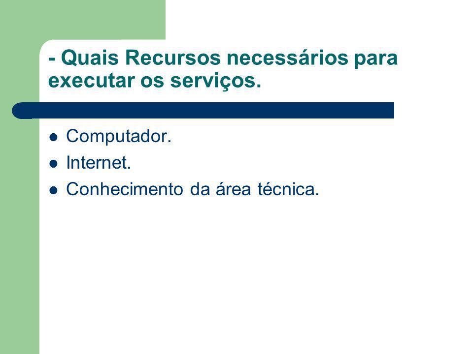 - Quais Recursos necessários para executar os serviços.