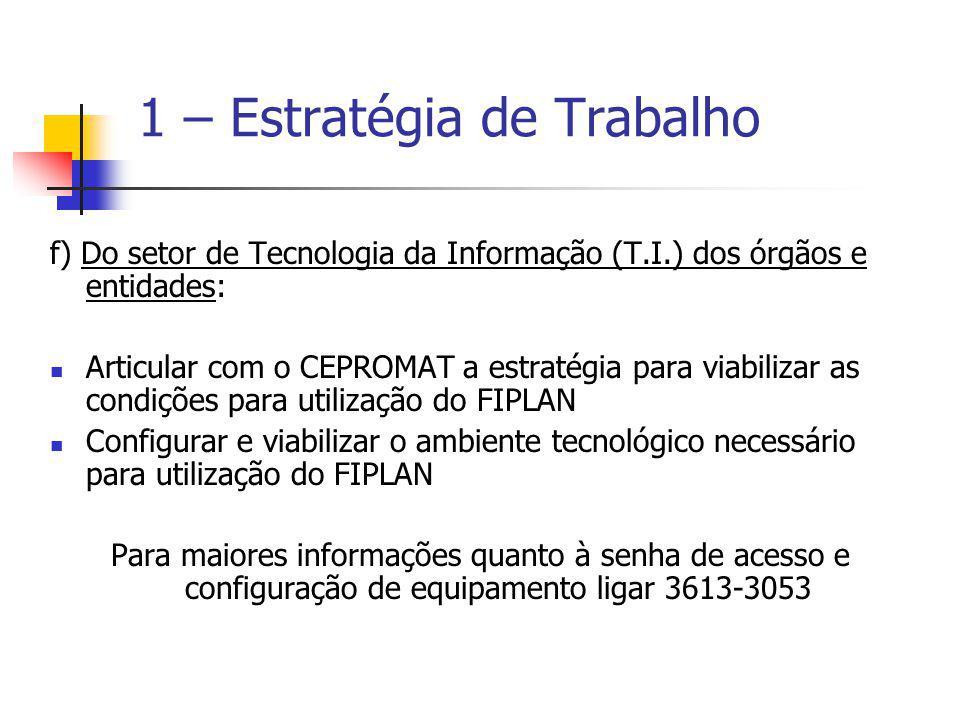 f) Do setor de Tecnologia da Informação (T.I.) dos órgãos e entidades: Articular com o CEPROMAT a estratégia para viabilizar as condições para utiliza