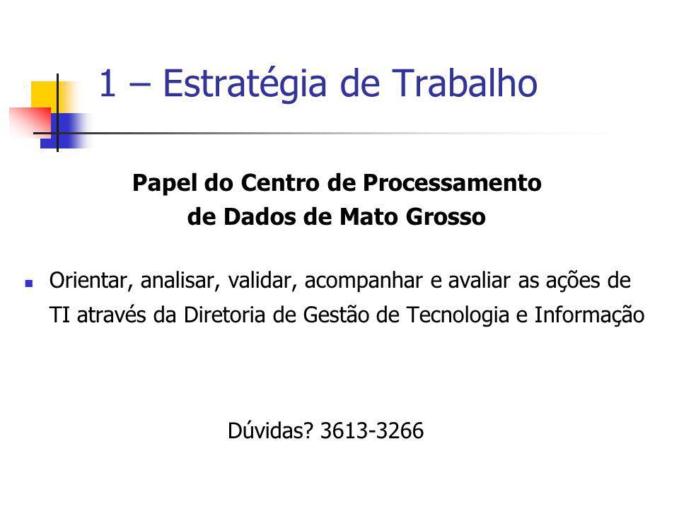 Papel do Centro de Processamento de Dados de Mato Grosso Orientar, analisar, validar, acompanhar e avaliar as ações de TI através da Diretoria de Gest