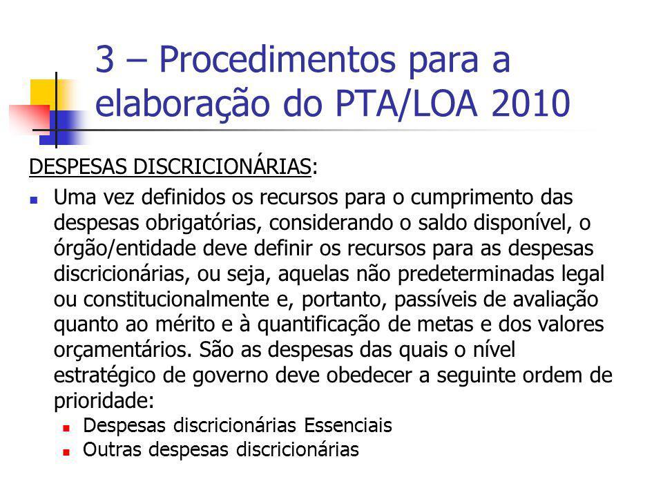 DESPESAS DISCRICIONÁRIAS: Uma vez definidos os recursos para o cumprimento das despesas obrigatórias, considerando o saldo disponível, o órgão/entidad