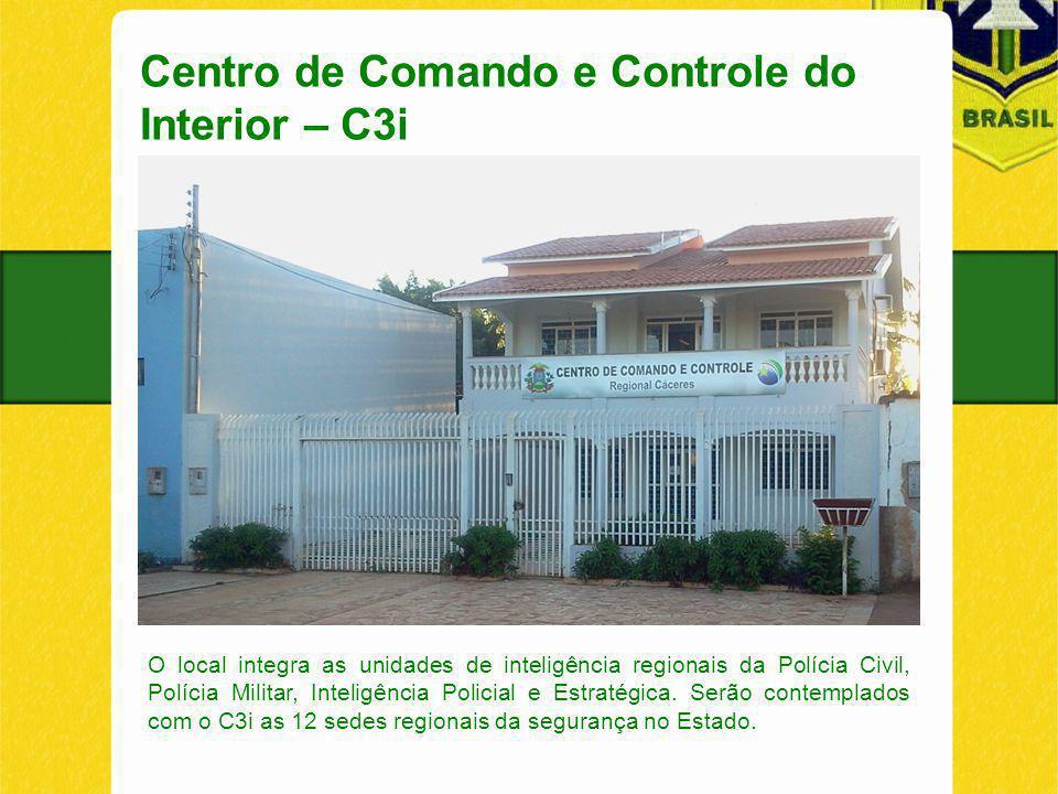 Centro de Comando e Controle do Interior – C3i O local integra as unidades de inteligência regionais da Polícia Civil, Polícia Militar, Inteligência Policial e Estratégica.