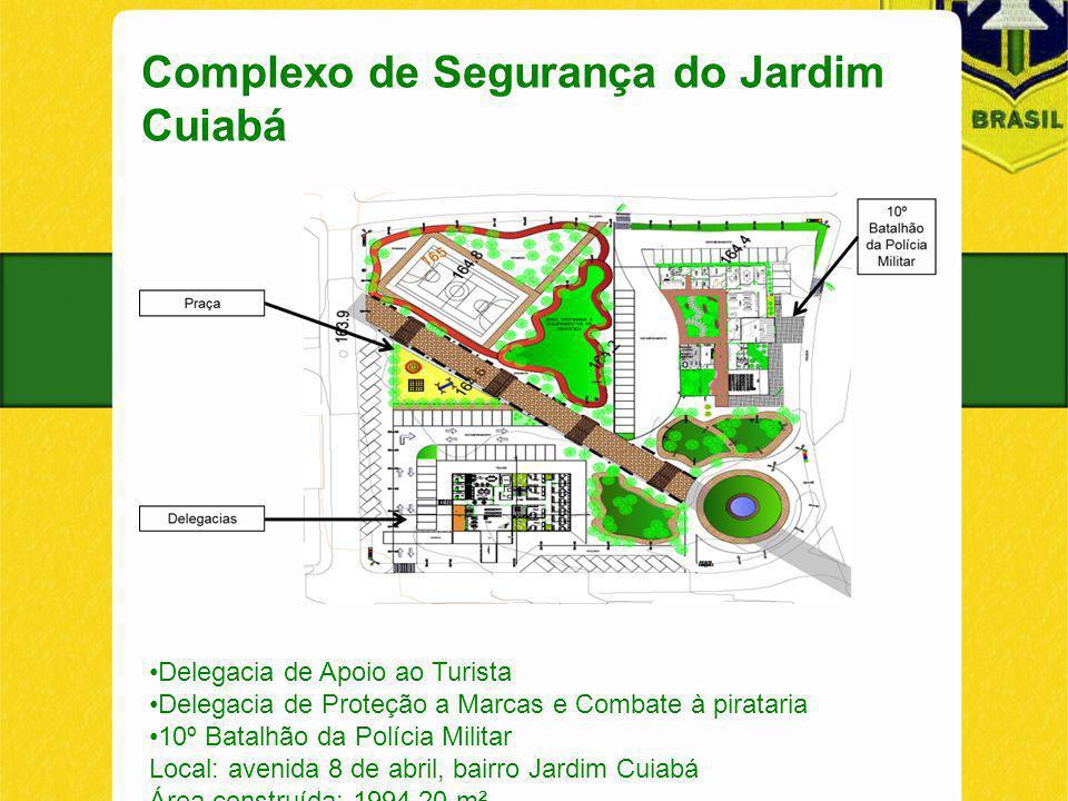Complexo de Segurança do Jardim Cuiabá Delegacia de Apoio ao Turista Delegacia de Proteção a Marcas e Combate à pirataria 10º Batalhão da Polícia Mili