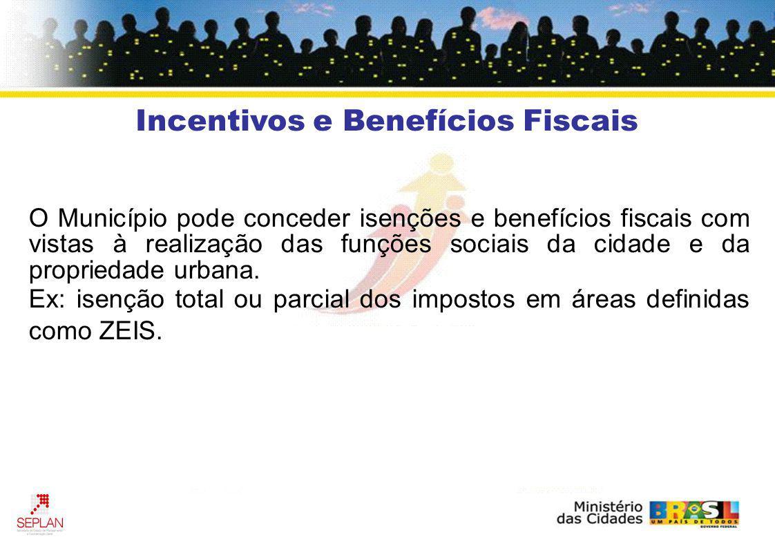 Incentivos e Benefícios Fiscais O Município pode conceder isenções e benefícios fiscais com vistas à realização das funções sociais da cidade e da pro