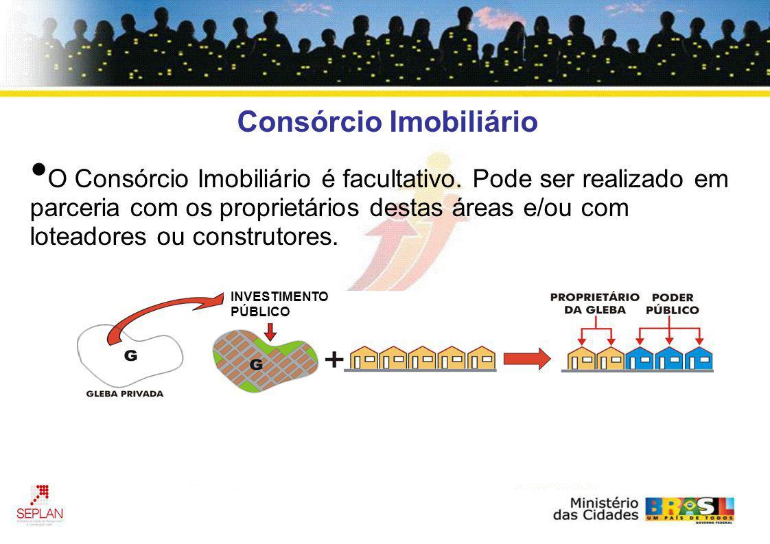 Consórcio Imobiliário O Consórcio Imobiliário é facultativo. Pode ser realizado em parceria com os proprietários destas áreas e/ou com loteadores ou c