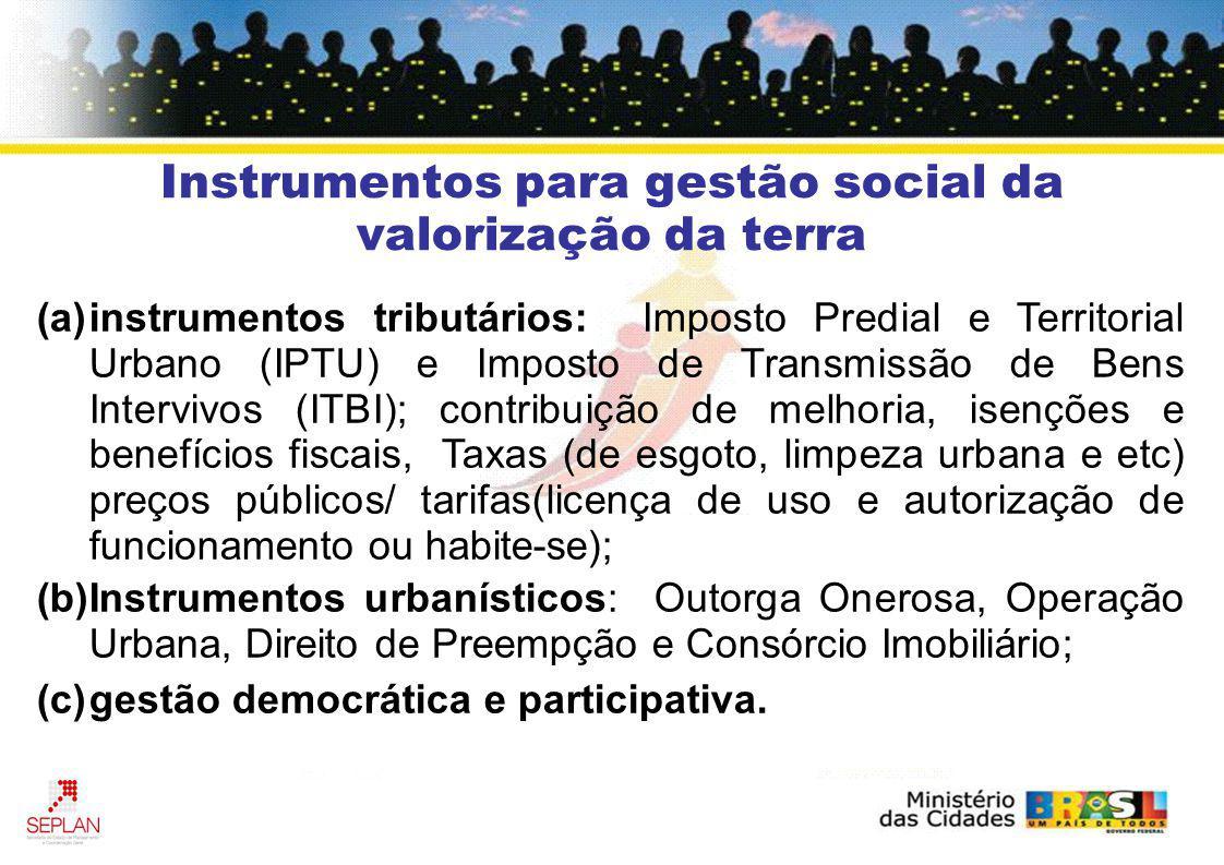 Instrumentos para gestão social da valorização da terra (a)instrumentos tributários: Imposto Predial e Territorial Urbano (IPTU) e Imposto de Transmis