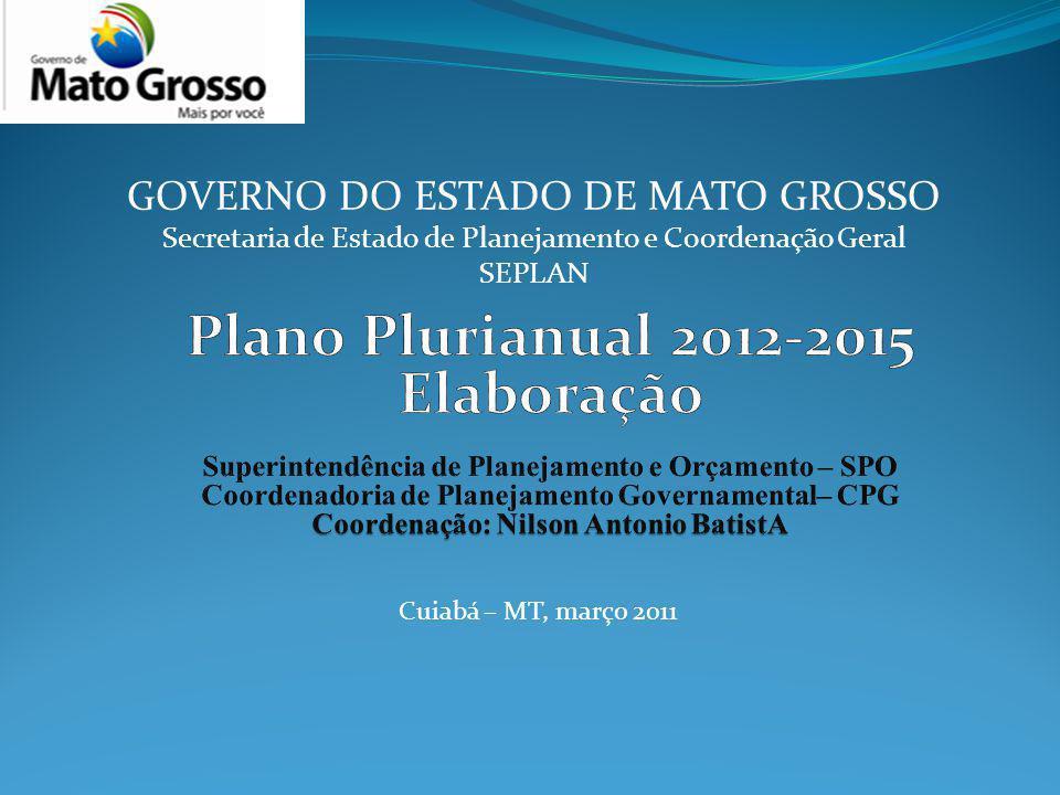 GOVERNO DO ESTADO DE MATO GROSSO Secretaria de Estado de Planejamento e Coordenação Geral SEPLAN Cuiabá – MT, março 2011