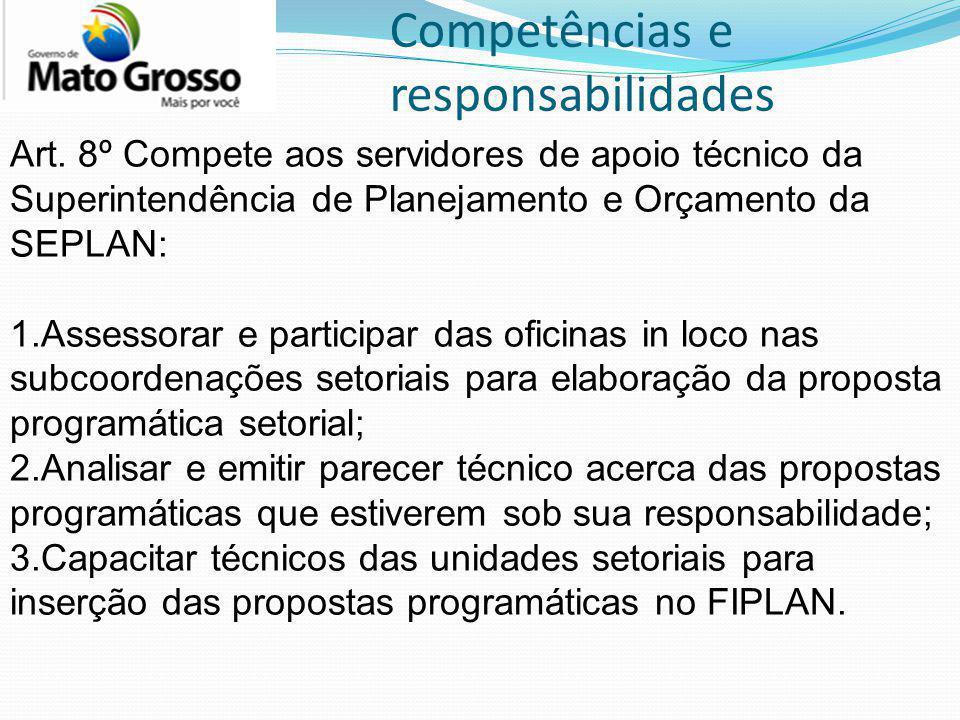 Competências e responsabilidades Art. 8º Compete aos servidores de apoio técnico da Superintendência de Planejamento e Orçamento da SEPLAN: 1.Assessor