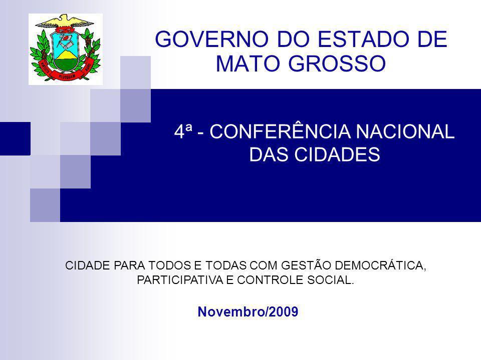 4ª - CONFERÊNCIA NACIONAL DAS CIDADES GOVERNO DO ESTADO DE MATO GROSSO Novembro/2009 CIDADE PARA TODOS E TODAS COM GESTÃO DEMOCRÁTICA, PARTICIPATIVA E CONTROLE SOCIAL.