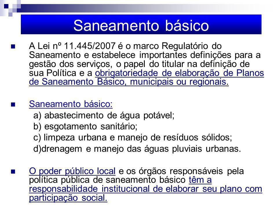 Saneamento básico A Lei nº 11.445/2007 é o marco Regulatório do Saneamento e estabelece importantes definições para a gestão dos serviços, o papel do titular na definição de sua Política e a obrigatoriedade de elaboração de Planos de Saneamento Básico, municipais ou regionais.