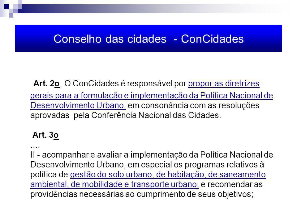 Art. 2o O ConCidades é responsável por propor as diretrizes gerais para a formulação e implementação da Política Nacional de Desenvolvimento Urbano, e