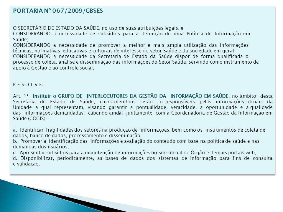 PORTARIA N° 067/2009/GBSES O SECRETÁRIO DE ESTADO DA SAÚDE, no uso de suas atribuições legais, e CONSIDERANDO a necessidade de subsídios para a defini