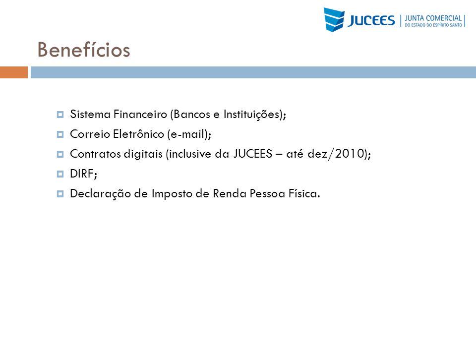 Benefícios Sistema Financeiro (Bancos e Instituições); Correio Eletrônico (e-mail); Contratos digitais (inclusive da JUCEES – até dez/2010); DIRF; Dec