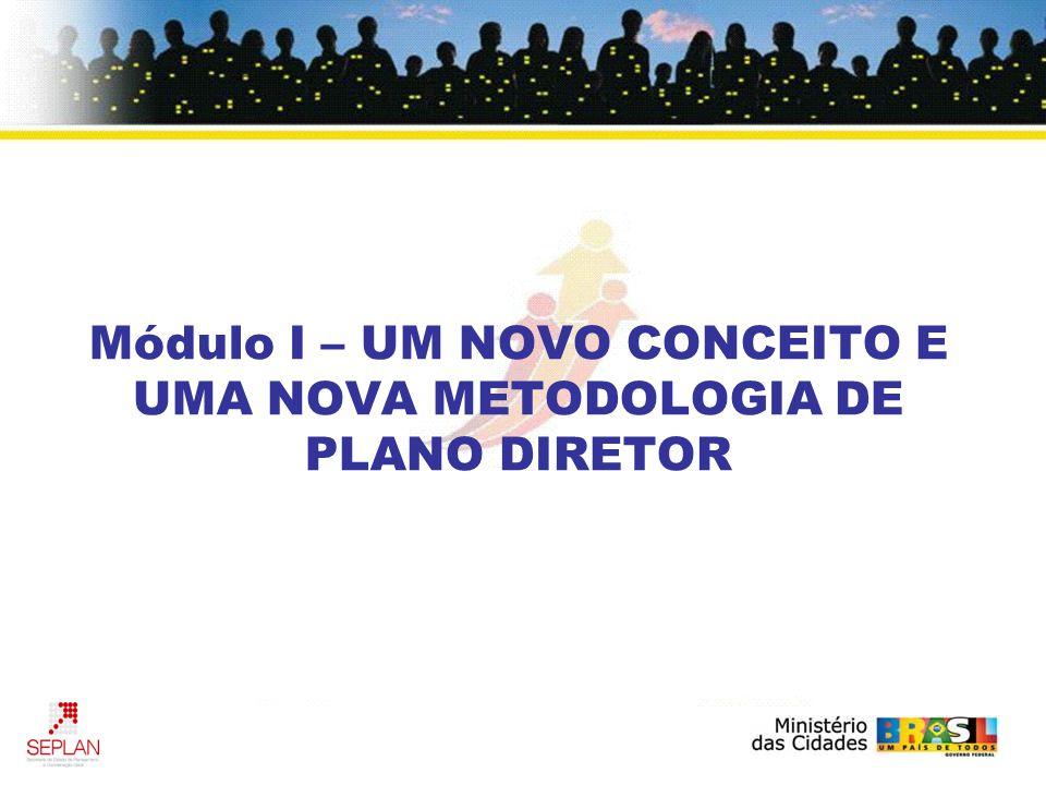 Módulo I – UM NOVO CONCEITO E UMA NOVA METODOLOGIA DE PLANO DIRETOR