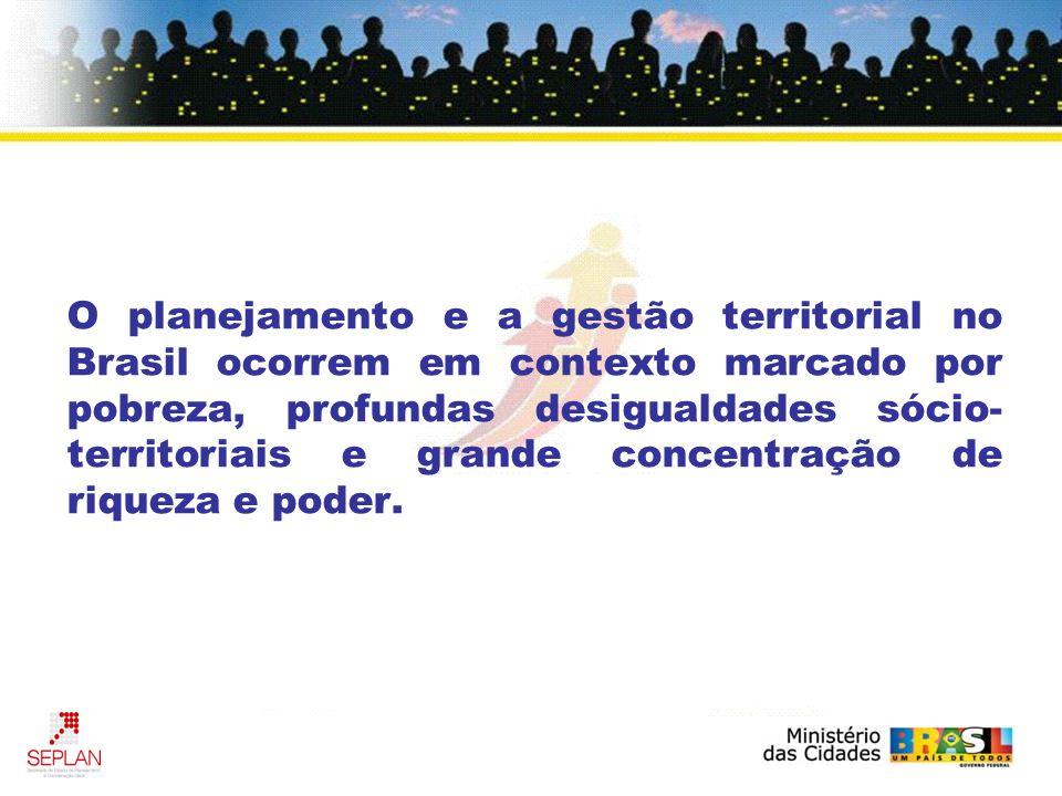 O planejamento e a gestão territorial no Brasil ocorrem em contexto marcado por pobreza, profundas desigualdades sócio- territoriais e grande concentr