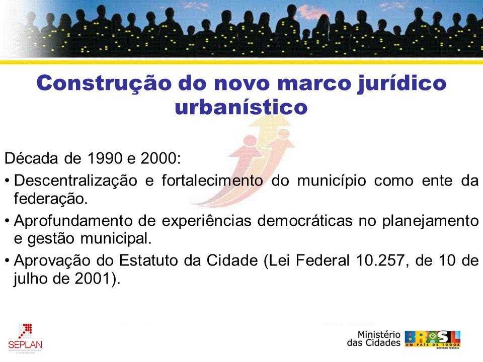 Década de 1990 e 2000: Descentralização e fortalecimento do município como ente da federação. Aprofundamento de experiências democráticas no planejame