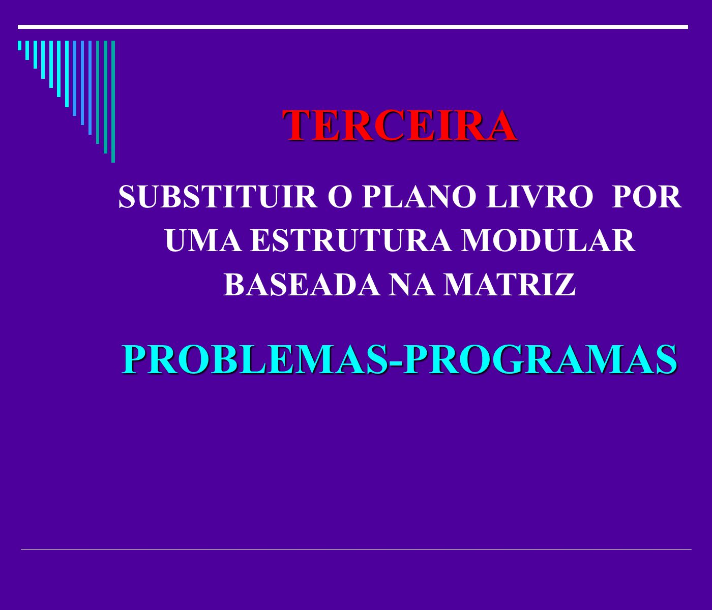 TERCEIRA SUBSTITUIR O PLANO LIVRO POR UMA ESTRUTURA MODULAR BASEADA NA MATRIZPROBLEMAS-PROGRAMAS