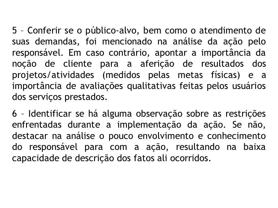 5 – Conferir se o público-alvo, bem como o atendimento de suas demandas, foi mencionado na análise da ação pelo responsável. Em caso contrário, aponta