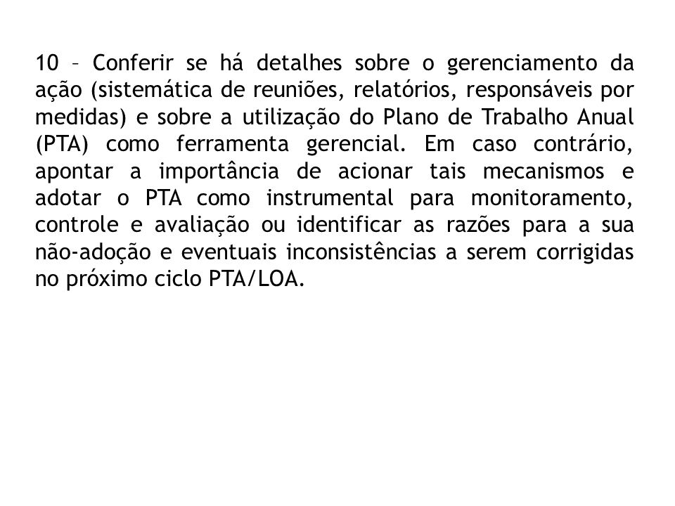 10 – Conferir se há detalhes sobre o gerenciamento da ação (sistemática de reuniões, relatórios, responsáveis por medidas) e sobre a utilização do Pla