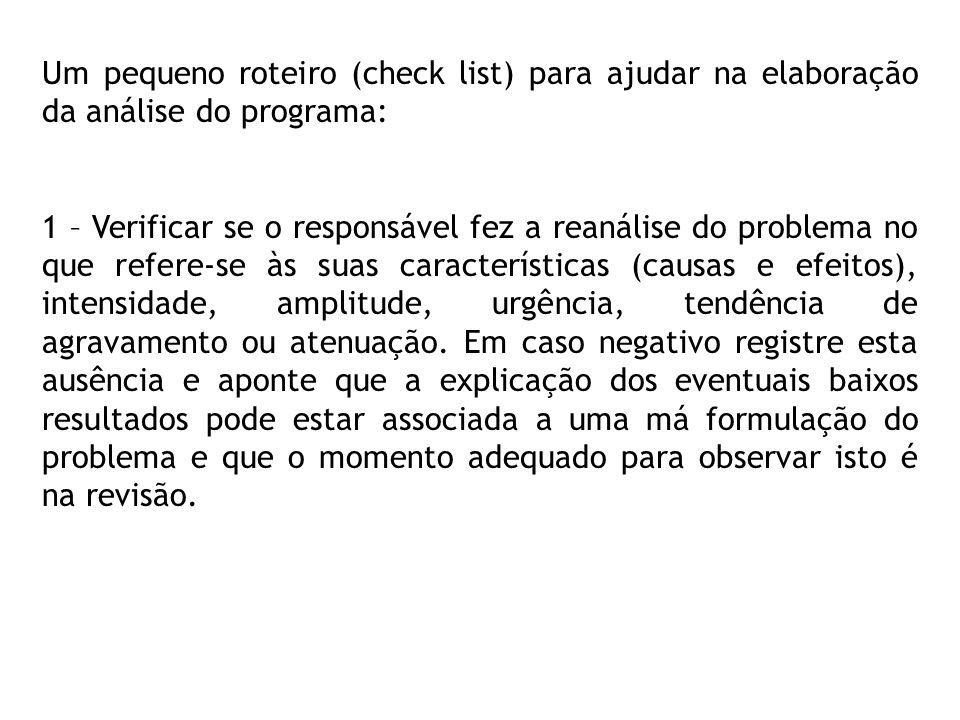 Um pequeno roteiro (check list) para ajudar na elaboração da análise do programa: 1 – Verificar se o responsável fez a reanálise do problema no que re