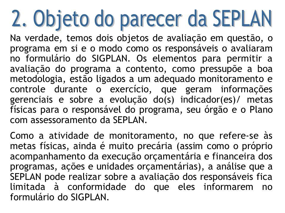 Na verdade, temos dois objetos de avaliação em questão, o programa em si e o modo como os responsáveis o avaliaram no formulário do SIGPLAN. Os elemen