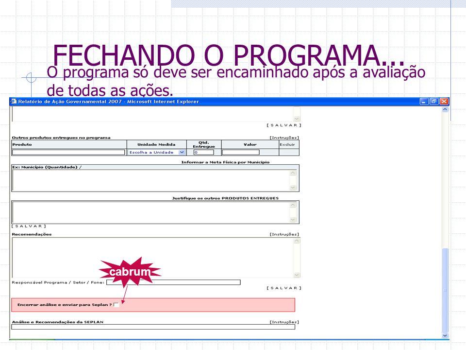 FECHANDO O PROGRAMA... O programa só deve ser encaminhado após a avaliação de todas as ações. cabrum