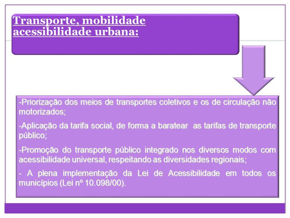 Transporte, mobilidade acessibilidade urbana: -Priorização dos meios de transportes coletivos e os de circulação não motorizados; -Aplicação da tarifa