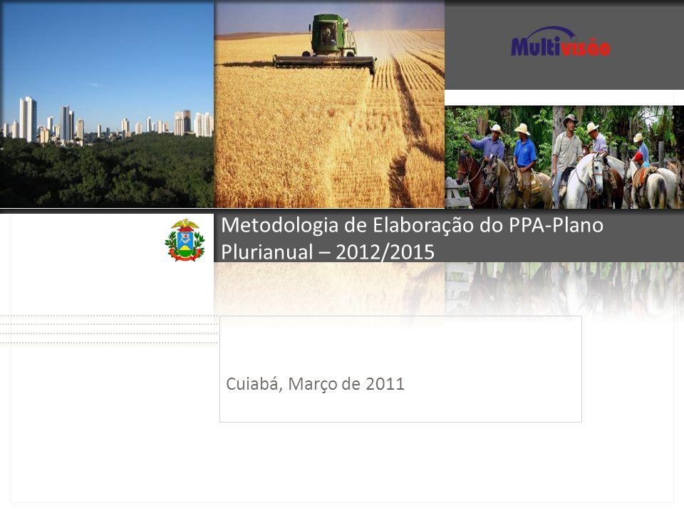 Metodologia de Elaboração do PPA-Plano Plurianual – 2012/2015 Cuiabá, Março de 2011