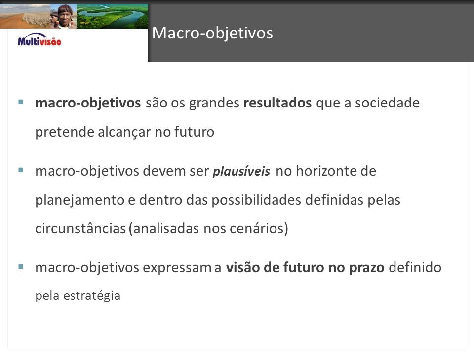 Macro-objetivos macro-objetivos são os grandes resultados que a sociedade pretende alcançar no futuro macro-objetivos devem ser plausíveis no horizont