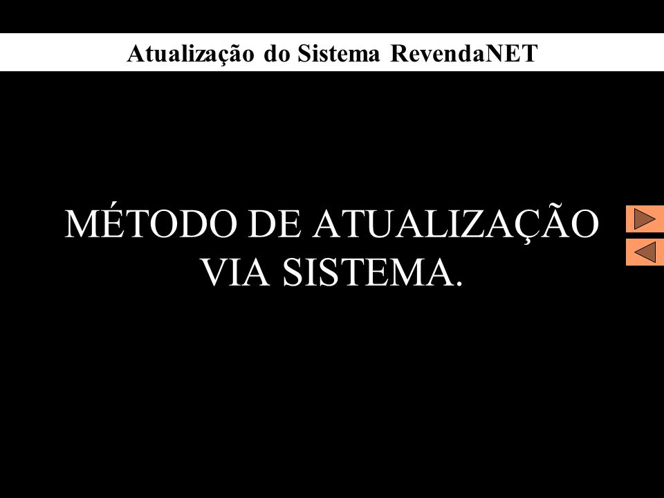 Atualização do Sistema RevendaNET MÉTODO DE ATUALIZAÇÃO VIA SISTEMA.