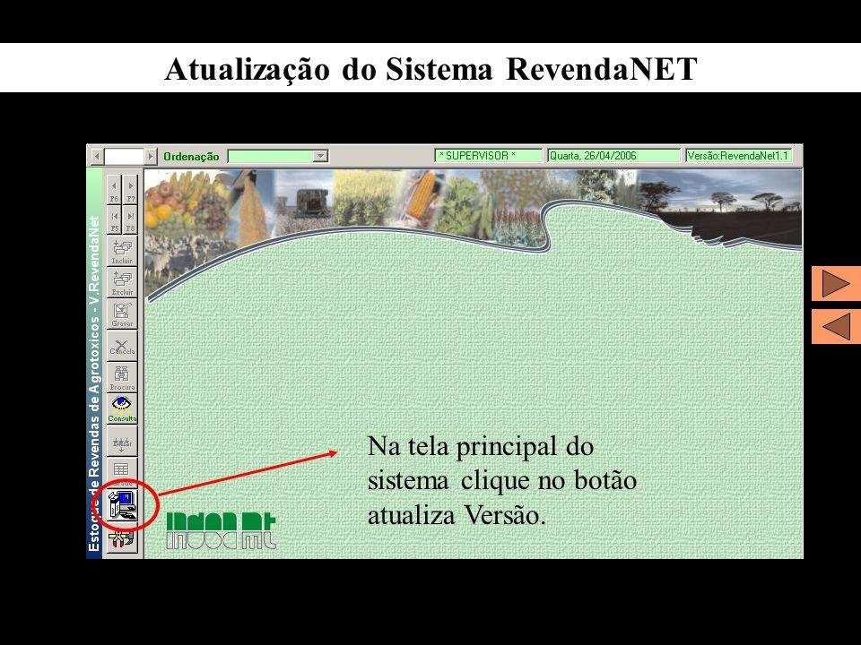 Atualização do Sistema RevendaNET Na tela principal do sistema clique no botão atualiza Versão.