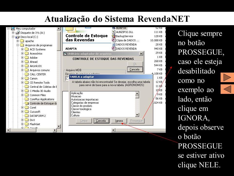 Atualização do Sistema RevendaNET Clique sempre no botão PROSSEGUE, caso ele esteja desabilitado como no exemplo ao lado, então clique em IGNORA, depo