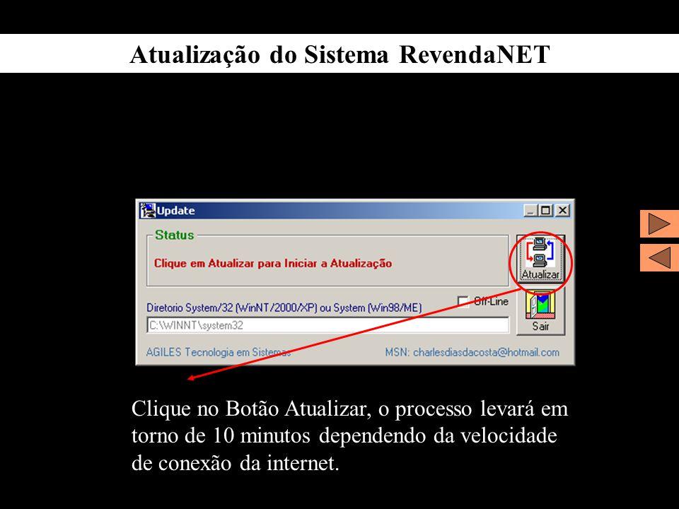 Atualização do Sistema RevendaNET Clique no Botão Atualizar, o processo levará em torno de 10 minutos dependendo da velocidade de conexão da internet.