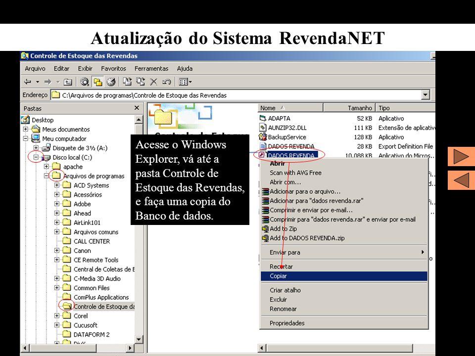 Atualização do Sistema RevendaNET Acesse o Windows Explorer, vá até a pasta Controle de Estoque das Revendas, e faça uma copia do Banco de dados.