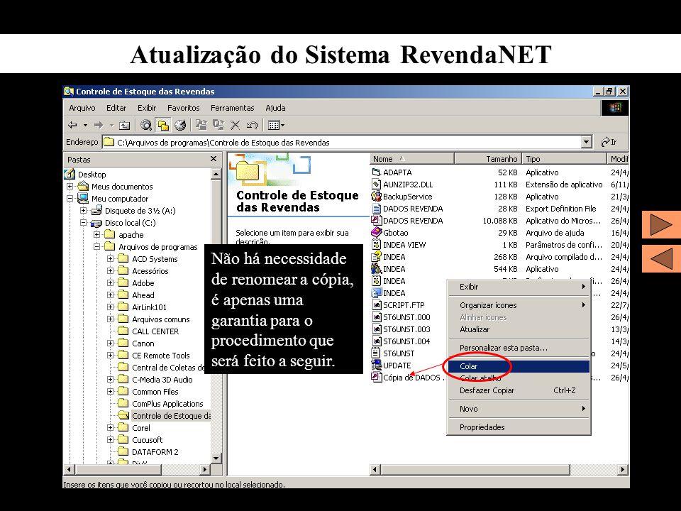 Atualização do Sistema RevendaNET Não há necessidade de renomear a cópia, é apenas uma garantia para o procedimento que será feito a seguir.