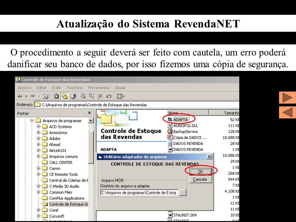 Atualização do Sistema RevendaNET O procedimento a seguir deverá ser feito com cautela, um erro poderá danificar seu banco de dados, por isso fizemos uma cópia de segurança.
