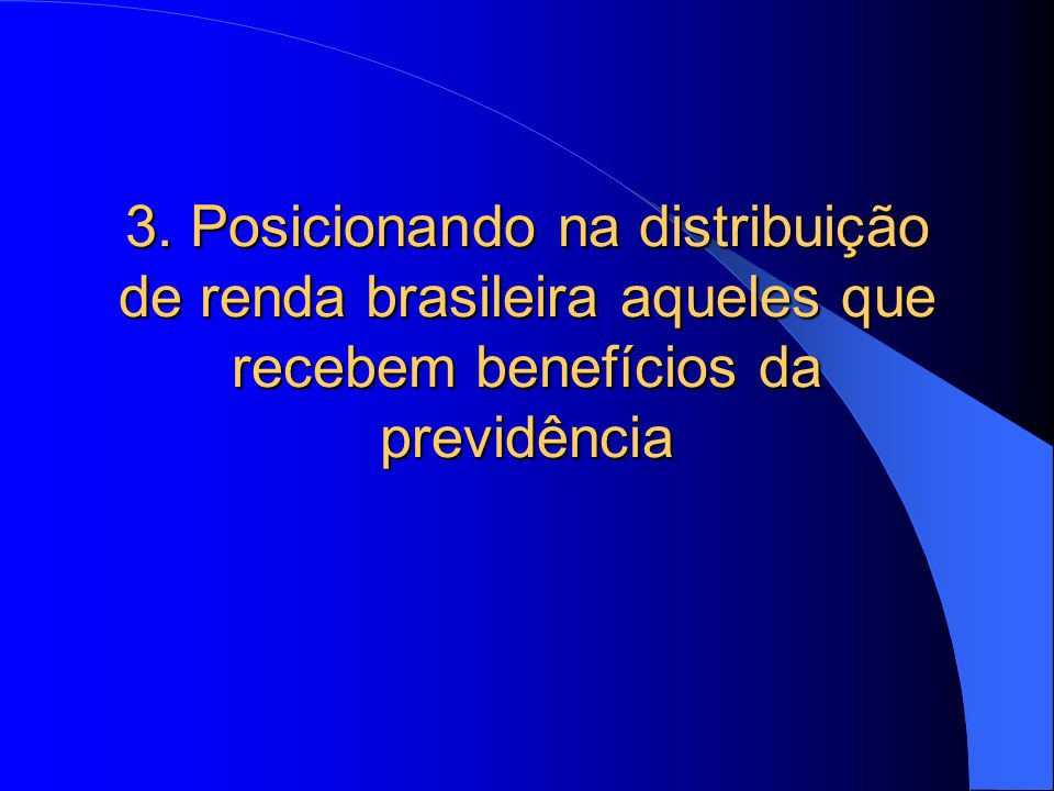 3. Posicionando na distribuição de renda brasileira aqueles que recebem benefícios da previdência