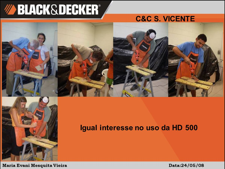 Maria Evani Mesquita Vieira Data:24/05/08 Igual interesse no uso da HD 500 C&C S. VICENTE