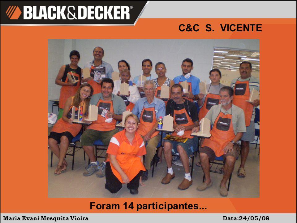 Maria Evani Mesquita Vieira Data:24/05/08 C&C S. VICENTE Foram 14 participantes...