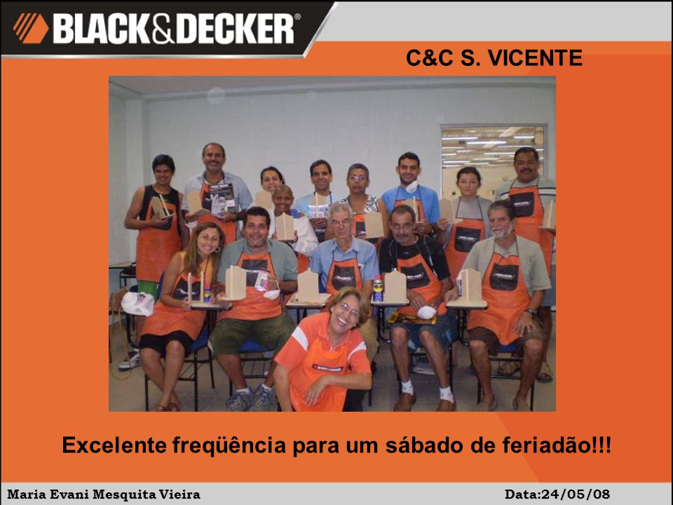 Maria Evani Mesquita Vieira Data:24/05/08 Excelente freqüência para um sábado de feriadão!!! C&C S. VICENTE