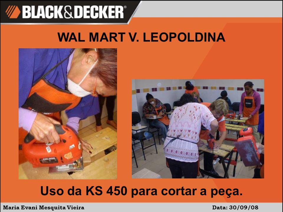 Maria Evani Mesquita Vieira Data: 30/09/08 WAL MART V. LEOPOLDINA Uso da KS 450 para cortar a peça.