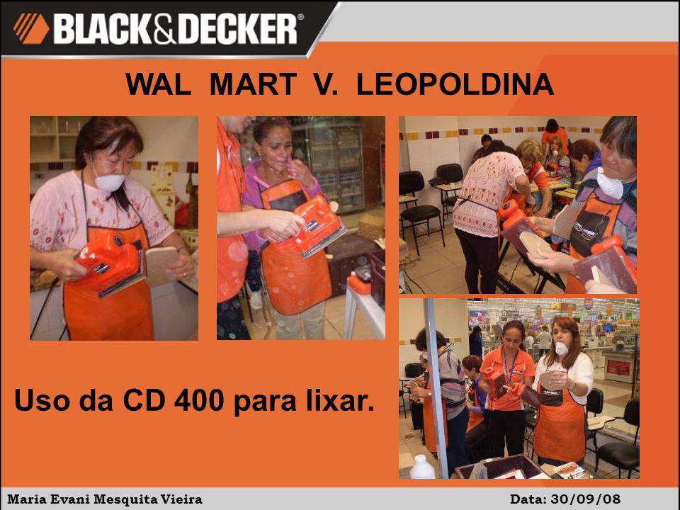 Maria Evani Mesquita Vieira Data: 30/09/08 WAL MART V. LEOPOLDINA Uso da CD 400 para lixar.